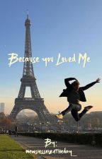 Because You Loved Me (A Ben Cook Fanfiction) by newsiesseizetheday_