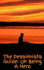 The Pessimists Guide: On Being A Hero by Kerv_98