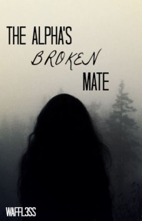 The Alpha's Broken Mate by Waffl3ss