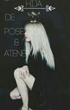 La hija de Poseidón y Atenea•×•Pausada•×• by -AnyHyuga-