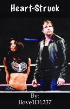 Heart-struck* WWE Fanfic by Ilove1D1237