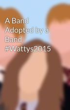 A Band Adopted by a Band #Wattys2015 by Lead_Singer_Girl