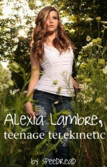 Alexia Lambre, Teenage Telekinetic: The School