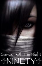 Saviour Of The Night(completed june 9th 2015) by 4NINETY4