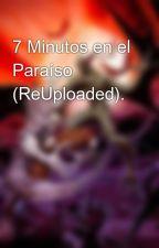7 Minutos en el Paraíso (ReUploaded). by AutariRoussette