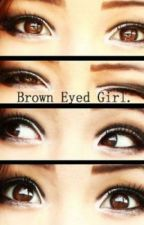 Brown Eyed Girl by xAuthor_Unkownx