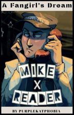 A Fangirl's Dream: Mike X Reader by PurpleKatPhobia