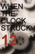 When The Clock Struck 12 by klutzie