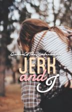 Jerk and I[Wattys 2015] by QueenOfTheUnderwold