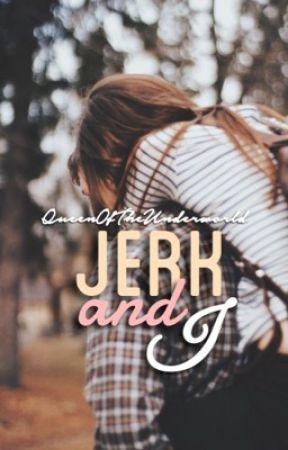 Jerk and I[Wattys 2015] by QueenOfTheUnderwold