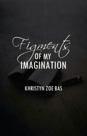 Figments of My Imagination by KhristynZoeBas