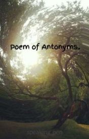 Poem of Antonyms. by BarrichcityPoems