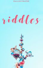 ♡ Riddles ♡ by illumilucy