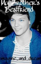 My Brother's Bestfriend-Louis Tomlinson Fanfic by imagine_and_dream