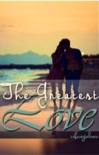 The Greatest Love by xofairytalesxo