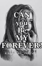 Can You Be My Forever? (Completed Book1) by This_Is_Me21