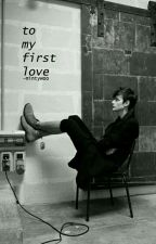 To My First Love by mintywoo
