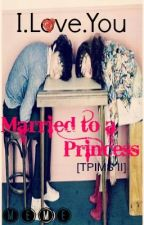 Married to a Princess [TPIMS II] by itsme_meme