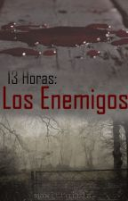 13 Horas: Los Enemigos by mawittgirls