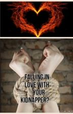 Falling In Love With Your .... Kidnapper??? by AlexisBailey0220