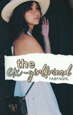 The Ex Girlfriend  by FabFngrl
