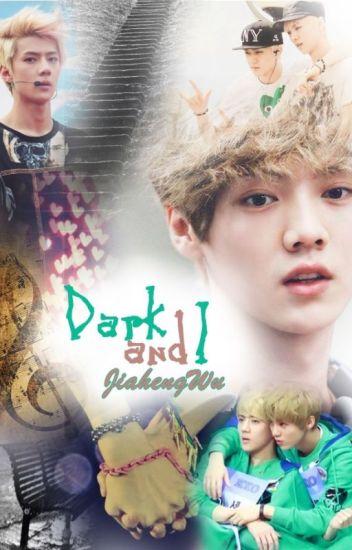 Dark and I ✓