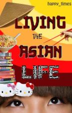 Living the ASIAN Life by happy_times