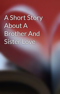 A Short Story About A Brother And Sister Love