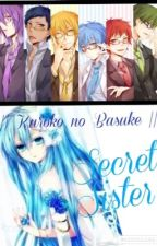 Secret Sister (Kuroko no Basuke Fanfiction) SLOW UPDATE by EmilySpinkz