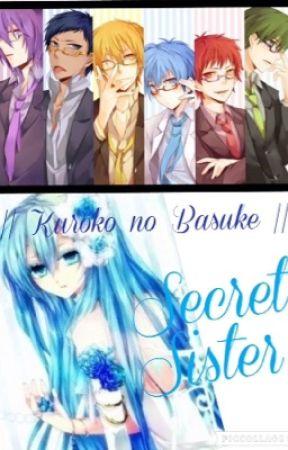 Secret Sister (Kuroko no Basuke Fanfiction) VERY SLOW UPDATE by EmilySpinkz
