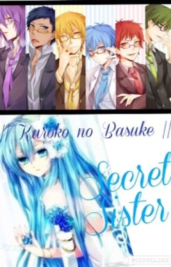 Secret Sister (Kuroko no Basuke Fanfiction) VERY SLOW UPDATE
