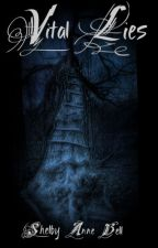 Vital Lies by ShelbyAnne