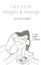 Random Thoughts & Musings by fascinated-