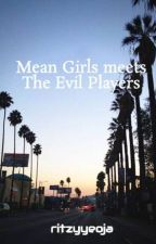 Mean Girls meets The Evil Players [Completed] by zyxzyxzyxxx
