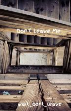 Don't Leave Me by wait_dont_leave