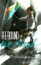 Rebound Best Friend by LostDemoiselle