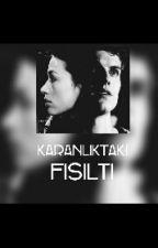 KARANLIKTAKİ FISILTI by Omega_Dg