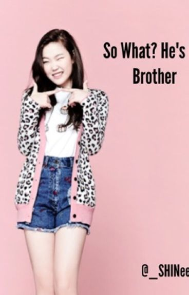 So what? He's my brother (EXO FanFic)