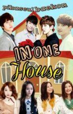 In One House(kpopfiction) by pikaseulbaekon