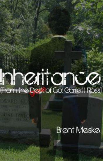 Inheritance (From the Desk of Col. Garrett Ross)