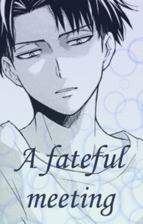A fateful meeting [ Levi x Reader Fanfiction] //modern AU w/Lemon\\ by the_apple_chan