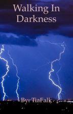 Walking In Darkness by TiaFalk