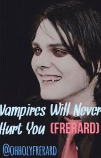Vampires Will Never Hurt You (Frerard)