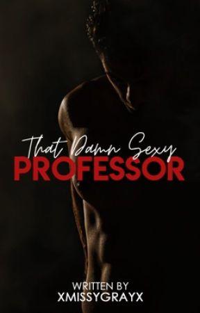 That Damn Sexy Professor by xMissYGrayx