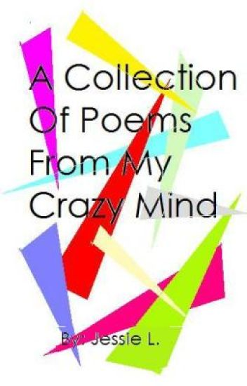 A Collection Of Poems From My Crazy Mind