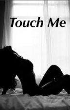 Touch me by hettyp