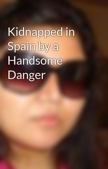 Kidnapped in Spain by a Handsome Danger