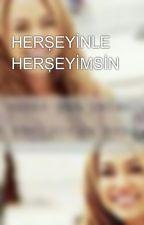 HERŞEYİNLE HERŞEYİMSİN by selinsmilerrrr