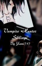 Vampire Hunter Siblings(Vampire Knight Fanfiction) by Yami757