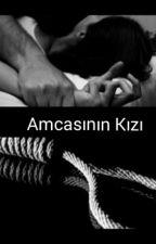 Amcasının Kızı(!) by gamzenin_gamzelisi